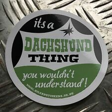It's A Dachshund  Thing, You Wouldn't Understand Car Sticker - Dog - 85x85mm