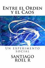 Entre el Orden y el Caos : Un Experimento Social by Santiago Roel R (2015,...