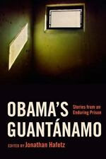 Obama's Guant?namo : Stories from an Enduring Prison: By Hafetz, Jonathan