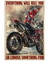 Racing ducati motorbike everything will kill you so choose something fun poster