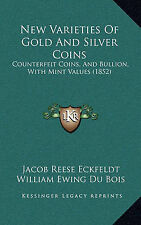 New Varieties Of Gold And Silver Coins: Counterfeit Coins, And Bullion, With Min