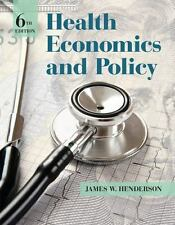 Health Economics and Policy, 6E by James W. Henderson