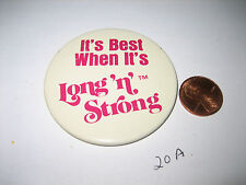 VINTAGE ITS BEST WHEN ITS LONG'N STRONG FIBERGLASS FILL PINBACK PIN BUTTON BADGE