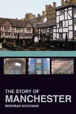 The Story of Manchester by Deborah Woodman (author)