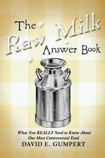 The Raw Milk Answer Book: What You Really Need to Know about Our Most Controvers