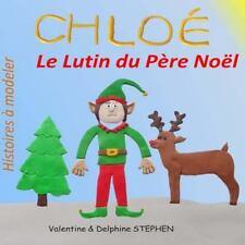 Histoires à Modeler: Chloe, le Lutin du Pere Noel by Delphine Stephen and...