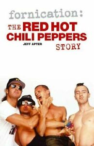 """Fornication: The """"Red Hot Chili Peppers"""" Story By Jeff Apter. PAPERBACK"""