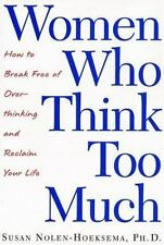 Women Who Think Too Much : How to Break Free of Overthinking and Reclaim Your...