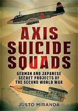 Axis Suicide Squads: German and Japanese Secret Projects of the Second World War by Justo Miranda (Hardback, 2016)