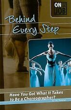 NEW Behind Every Step: Have You Got What It Takes to Be a Choreographer? (On the