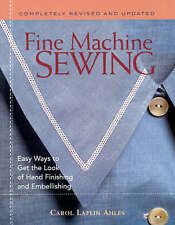 Fine Machine Sewing: Easy Ways to Get the Look of Hand Finishing and Embellishing by Carol Ahles (Paperback, 2003)