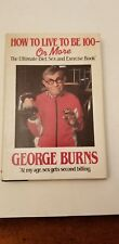 Novel Hardcover book How To Live To Be 100 Or More by George Burns