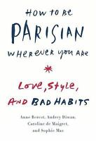 How to Be Parisian Wherever You Are Love, Style, and Bad Habits Anne Berest Book