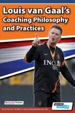 Louis Van Gaal's Coaching Philosophy and Practices (Paperback or Softback)