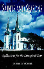 NEW Saints and Seasons: Reflections for the Liturgical Year by James McKarns