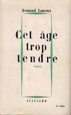 Armand LANOUX . CET AGE TROP TENDRE . Roman 1958 .