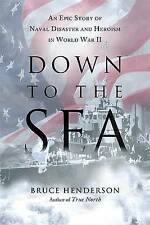 Down to the Sea: An Epic Story of Naval Disaster and Heroism in World War II by
