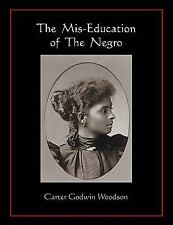 The Mis-Education of the Negro by Carter Godwin Woodson (2010, Paperback)