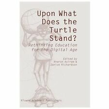 Upon What Does the Turtle Stand?: Rethinking Education for the Digital Age