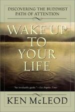 Wake up to Your Life : Discovering the Buddhist Path of Attention by Ken McLeod