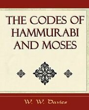 Codes of Hammurabi and Moses - Archaeology Discovery: By W Davies W W Davies