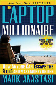 The Laptop Millionaire: How Anyone Can Escape the 9 to 5 and Make Money On Line