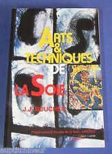 Arts & techniques de la soie - J.J Boucher ed. F.Lanore 1996
