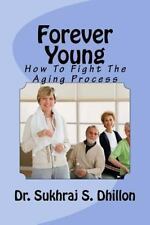 Forever Young : How to Fight the Aging Process by Sukhraj Dhillon (2011,...