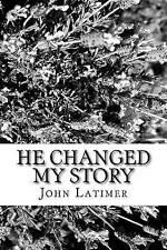 NEW He Changed My Story by John M Latimer