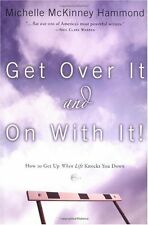 Get Over It and On with It: How to Get Up When Life Knocks You Down (Hammond, Mi