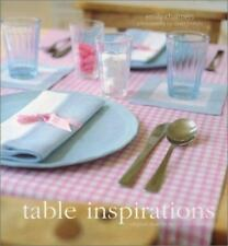 Table Inspirations : Stylish Ideas for Elegant Entertaining by Emily Chalmers (…
