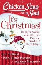 Chicken Soup for the Soul: Its Christmas!: 101 Joyful Stories about the Love, F