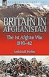 Britain in Afghanistan : The First Afghan War 1839-42 by Archibald Forbes...