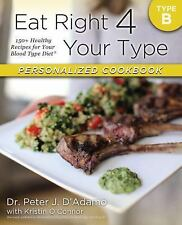 Eat Right 4 Your Type Personalized Cookbook Type B: 150+ Healthy Recipes For Y..