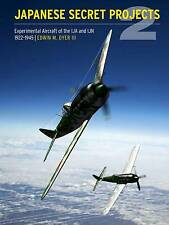 Japanese Secret Projects: Experimental Aircraft of the Ija an. - 9781906537418