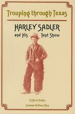 Trouping Through Texas : Harley Sadler and His Tent Show by Clifford Ashby...