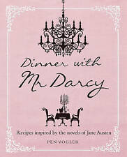 Dinner with Mr Darcy: Recipes inspired by the novels and letters of Jane Austen,
