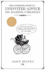 THE COMPLETE GUIDE TO UNINVITED ADVICE ON RAISING CHILDREN _ ALICE BEAVEN _ NEW