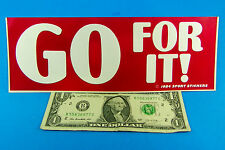 """Vintage Sticker  GO FOR IT !! Bumper Sticker White & Red 3"""" x 9"""" FREE SHIPPING"""