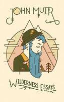 Wilderness Essays: By John Muir