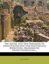 Die Antike Idee der Oekumene in ihrer politischen und kulturellen Bedeutung: Aka