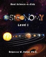Level I Astronomy Real Science-4-Kids by Rebecca W. Keller (2011, Paperback)