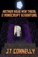 Nether Here nor There: a Minecraft Adventure by J. Connelly (2015, Paperback)