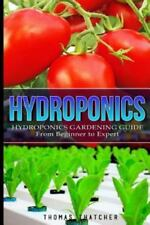 Hydroponics Gardening Guide~From Beginner to Expert~Systems~Nutrients~Pests~NEW
