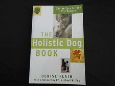 The Holistic Dog Book Canine Care for the 21st Century by Denise Flaim
