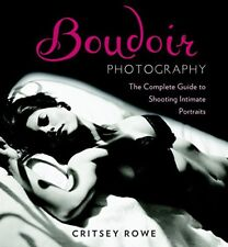 Boudoir Photography: The Complete Guide to Shooting Intimate Portraits by Row…