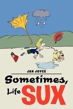 Sometimes, Life Sux by Jan Joyce (2012, Paperback)