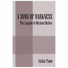 A Song of Darkness : The Legend of Michael Mcgee by Vickie Touw (2013,...