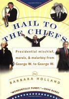 Hail to the Chiefs: Presidential Mischief, Morals,