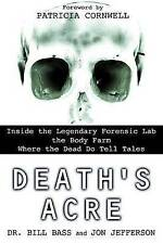 Death's Acre: Inside the Legendary Forensic Lab the Body Farm Where the Dead Do